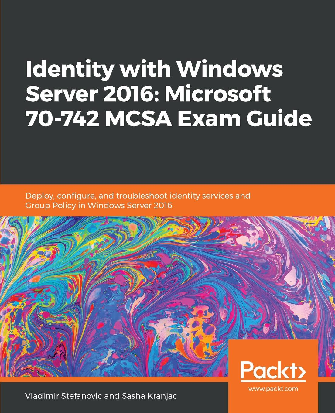 Vladimir Stefanovic Identity with Windows Server 2016. Microsoft 70-742 MCSA Exam Guide mcsa mcse implementing and managing exchange server 2003 exam cram 2