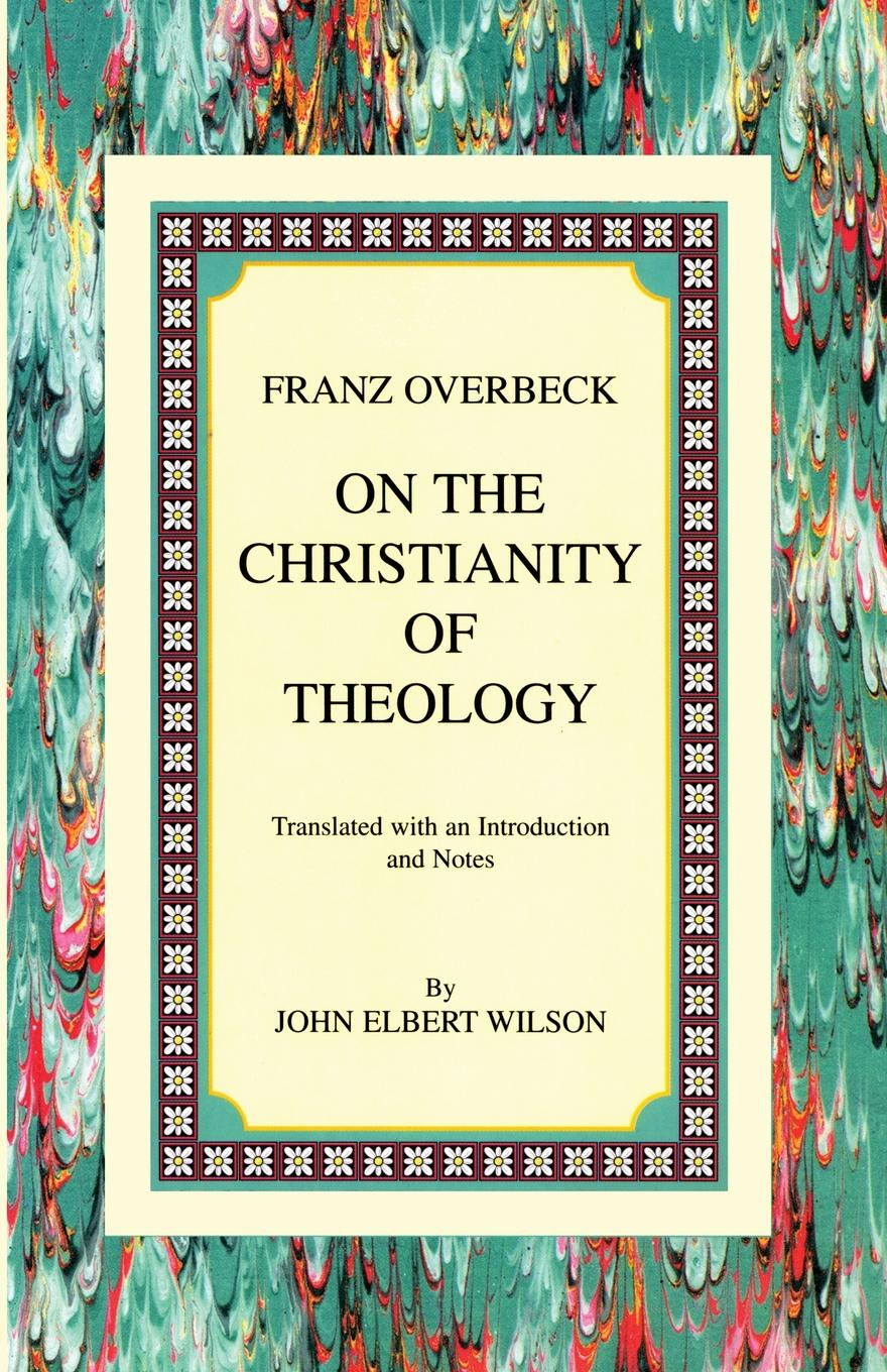 Franz Overbeck On the Christianity of Theology. Translated with an Introduction and Notes notes on the cuff