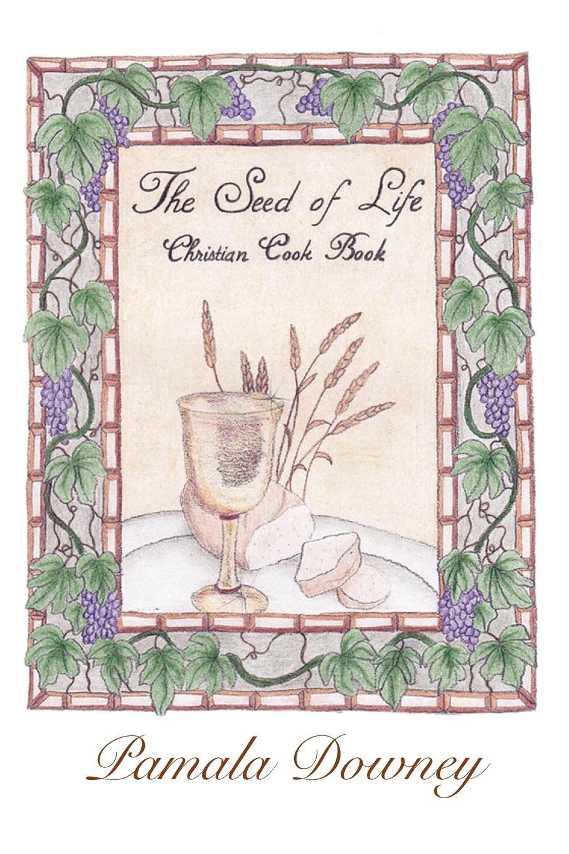 лучшая цена Pamala Downey The Seed of Life. Christian Cook Book