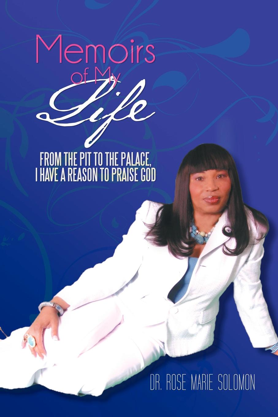 цена на Dr Rose Marie Solomon Memoirs of My Life. From the Pit to the Palace, I Have a Reason to Praise God