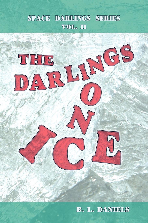 B. L. Daniels The Darlings on Ice. Space Darlings Series metal on ice
