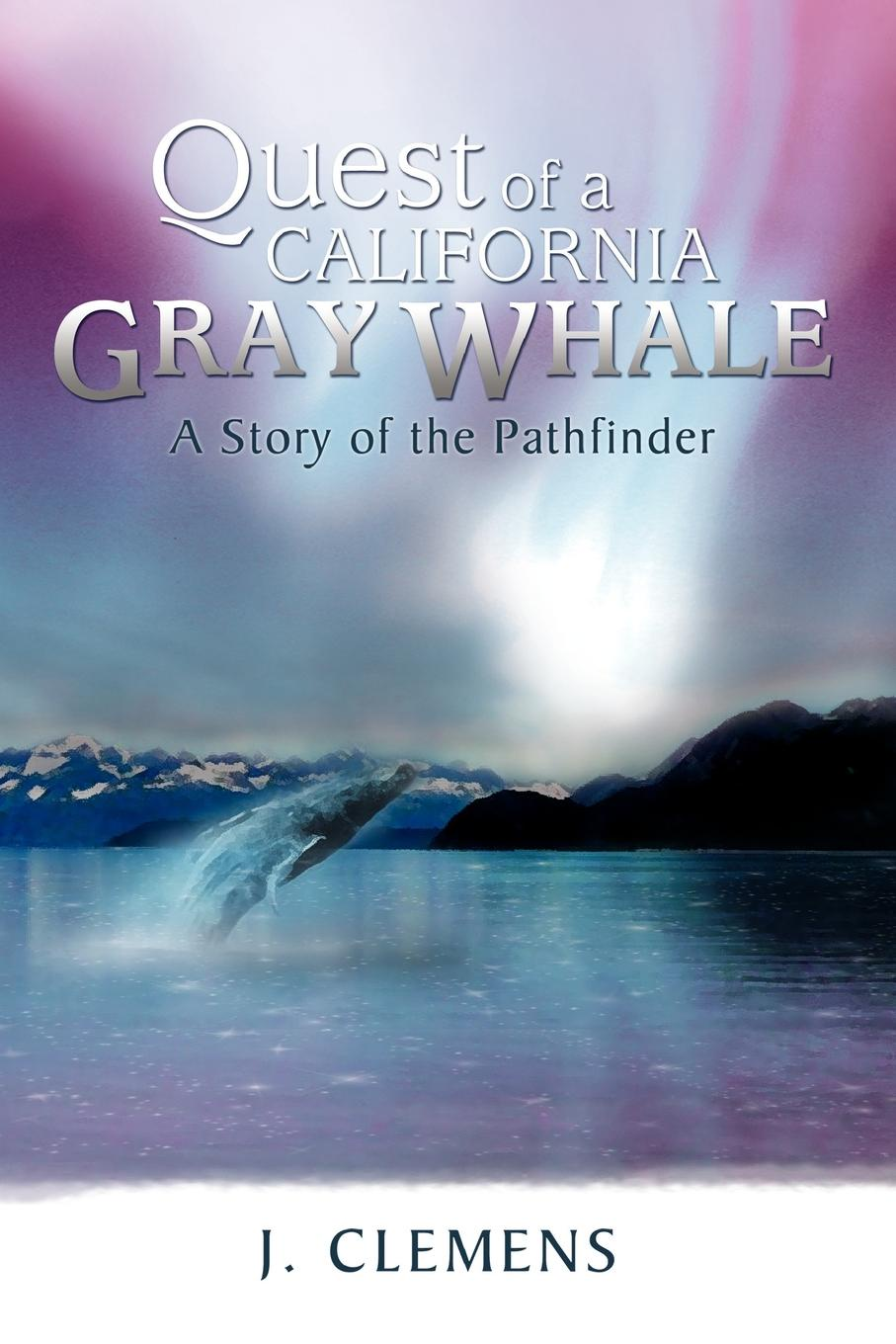J. Clemens Quest of a California Gray Whale. A Story the Pathfinder