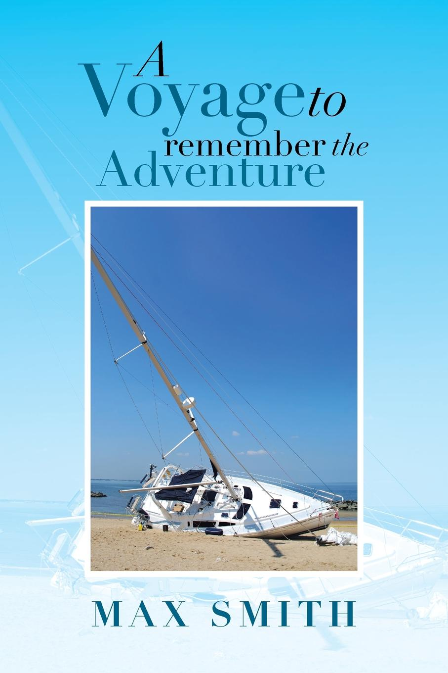 Max Smith A Voyage to Remember the Adventure