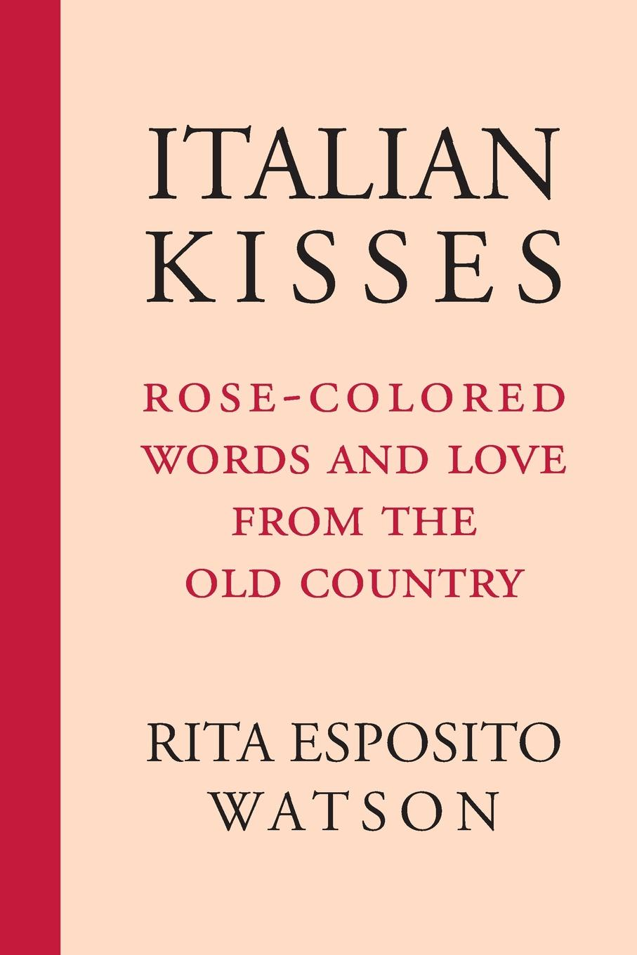 Rita Esposito Watson Italian Kisses. Rose-Colored Words and Love from the Old Country green kisses