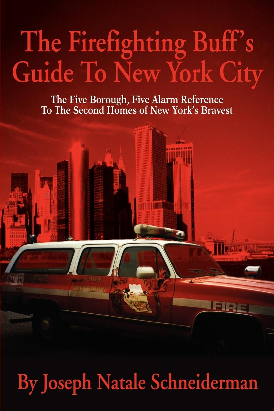 Joseph Natale Schneiderman The Firefighting Buff's Guide To New York City. The Five Borough, Five Alarm Reference To The Second Homes of New York's Bravest