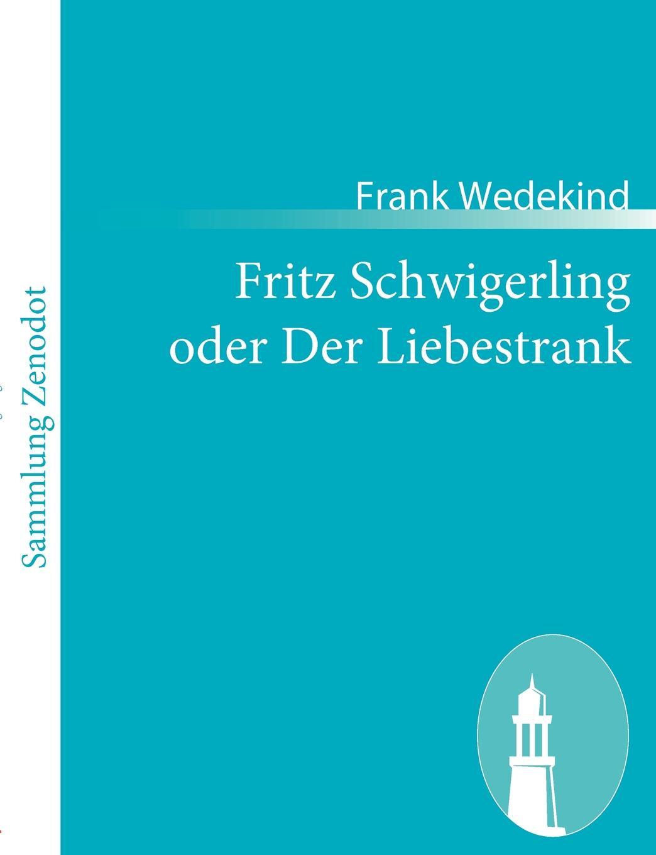 Frank Wedekind Fritz Schwigerling oder Der Liebestrank frank wedekind der marquis von keith