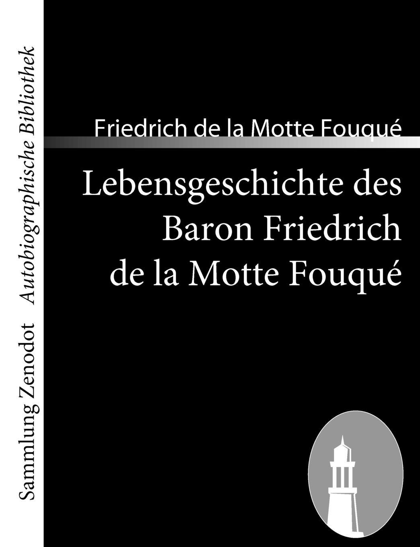 Friedrich De La Motte Fouqu Lebensgeschichte Des Baron de