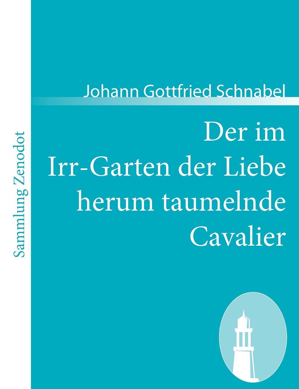 Johann Gottfried Schnabel Der Im Irr-Garten Der Liebe Herum Taumelnde Cavalier клаус иоганн гробе klaus johann grobe spagat der liebe