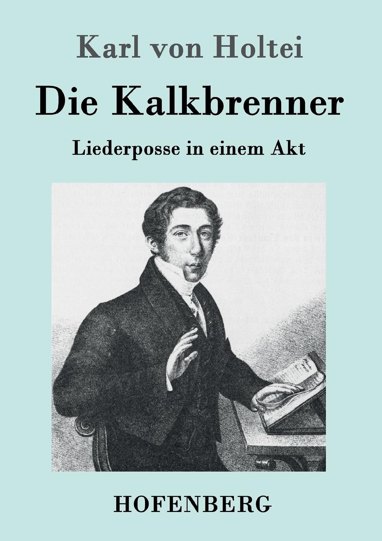 Karl von Holtei Die Kalkbrenner karl von holtei ein trauerspiel in berlin