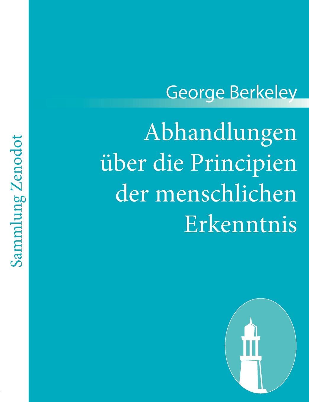 George Berkeley Abhandlungen uber die Principien der menschlichen Erkenntnis