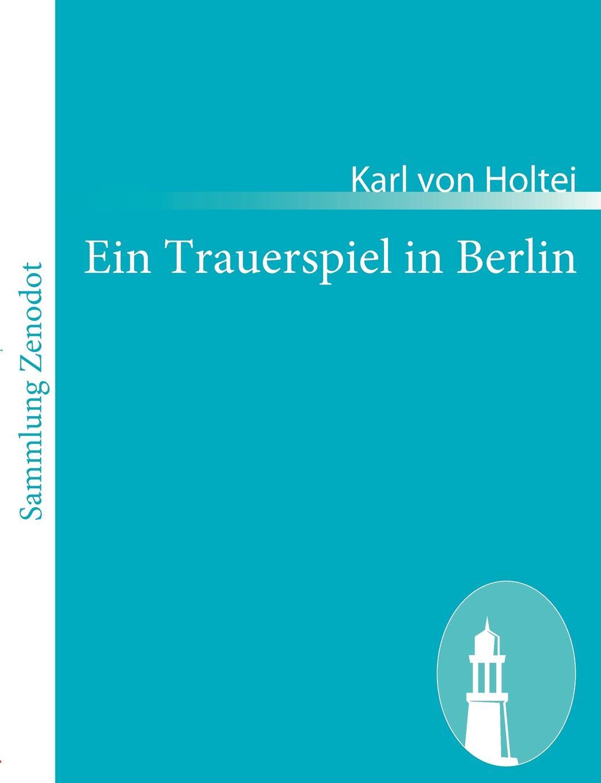 Karl von Holtei Ein Trauerspiel in Berlin karl von holtei ein trauerspiel in berlin