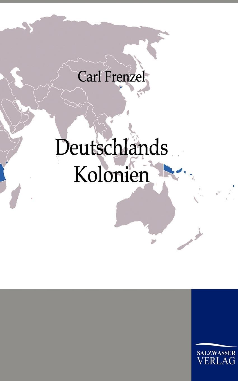 Carl Frenzel Deutschlands Kolonien heinrich leutz die kolonien deutschlands