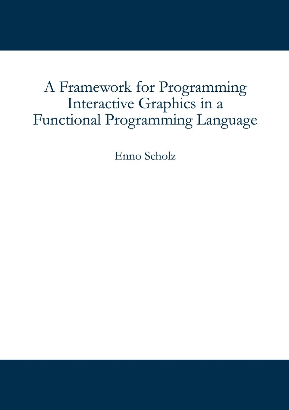 Enno Scholz A Framework for Programming Interactive Graphics in a Functional Language