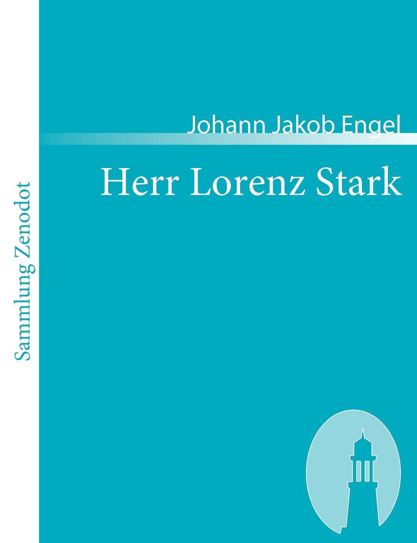 Johann Jakob Engel Herr Lorenz Stark johann jakob engel j j engel s schriften bd 4 reden ästhetische versuche
