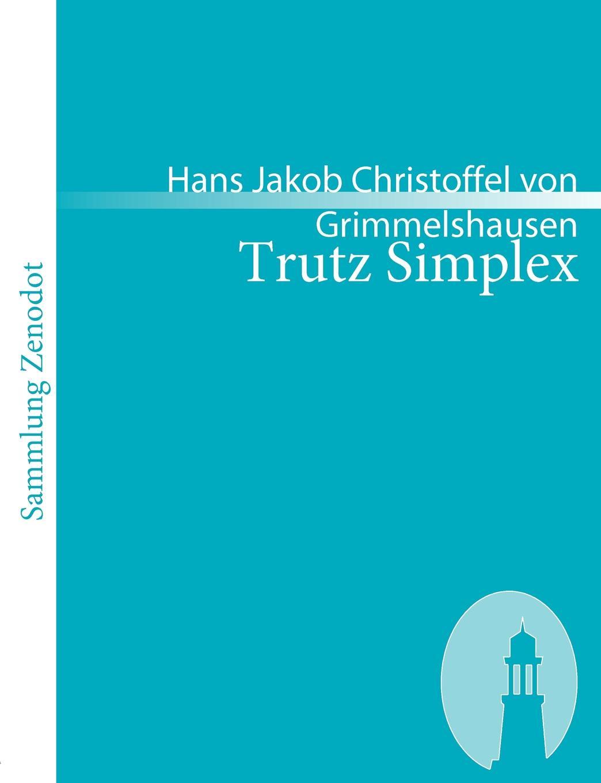 Hans Jakob Christoffel V Grimmelshausen Trutz Simplex hans j christoffel von grimmelshausen der abenteuerliche simplicissimus teutsch