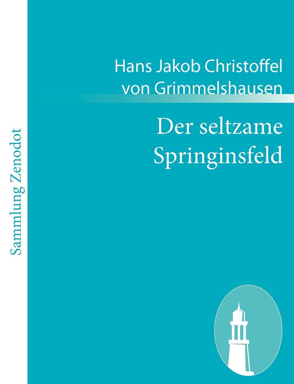 Hans Jakob Christoffel V Grimmelshausen Der Seltzame Springinsfeld hans j christoffel von grimmelshausen der abenteuerliche simplicissimus teutsch