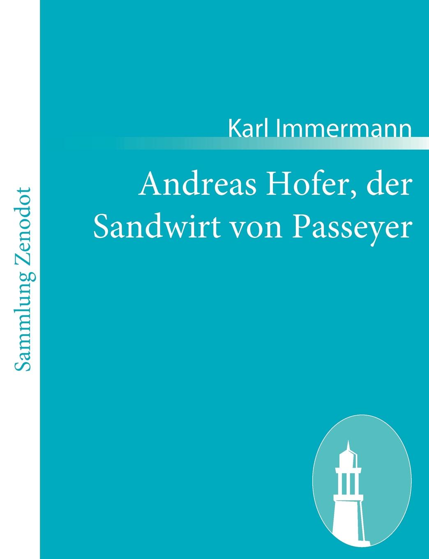Karl Immermann Andreas Hofer, der Sandwirt von Passeyer