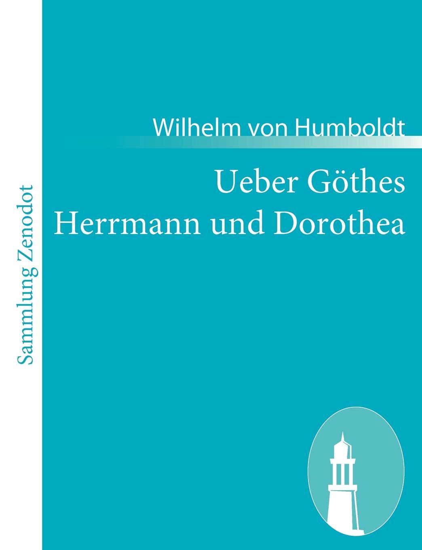 Wilhelm von Humboldt Ueber Gothes Herrmann und Dorothea monika müller herrmann trauer und trauerbegleitung