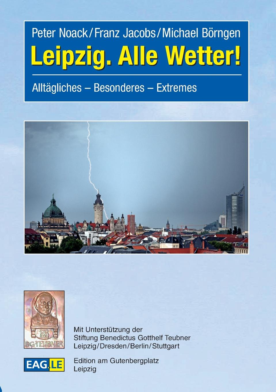 Peter Noack, Franz Jacobs, Michael Börngen Leipzig. Alle Wetter!