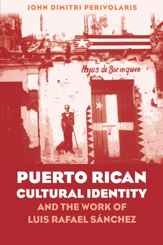 John Dimitri Perivolaris Puerto Rican Cultural Identity and the Work of Luis Rafael Sanchez недорго, оригинальная цена