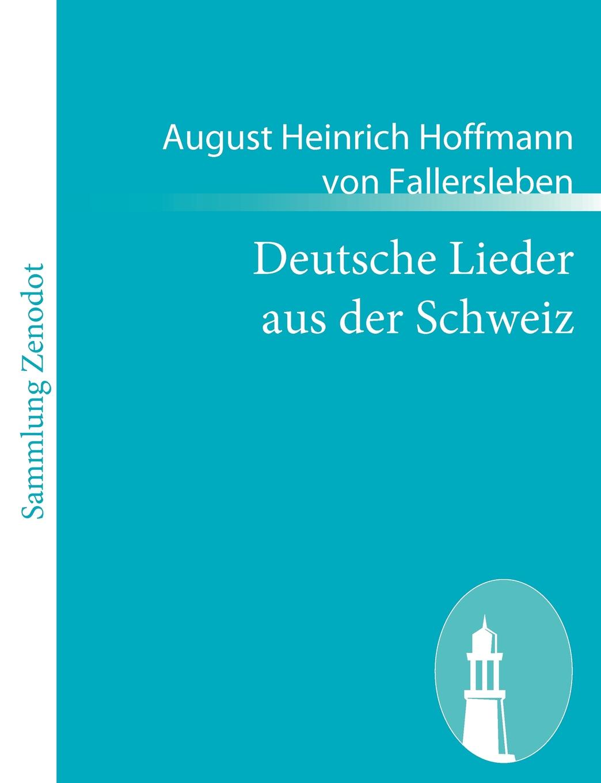 August Heinrich Hoffmann V Fallersleben Deutsche Lieder Aus Der Schweiz friedrich meili theologische zeitschrift aus der schweiz 1894 vol 11 classic reprint