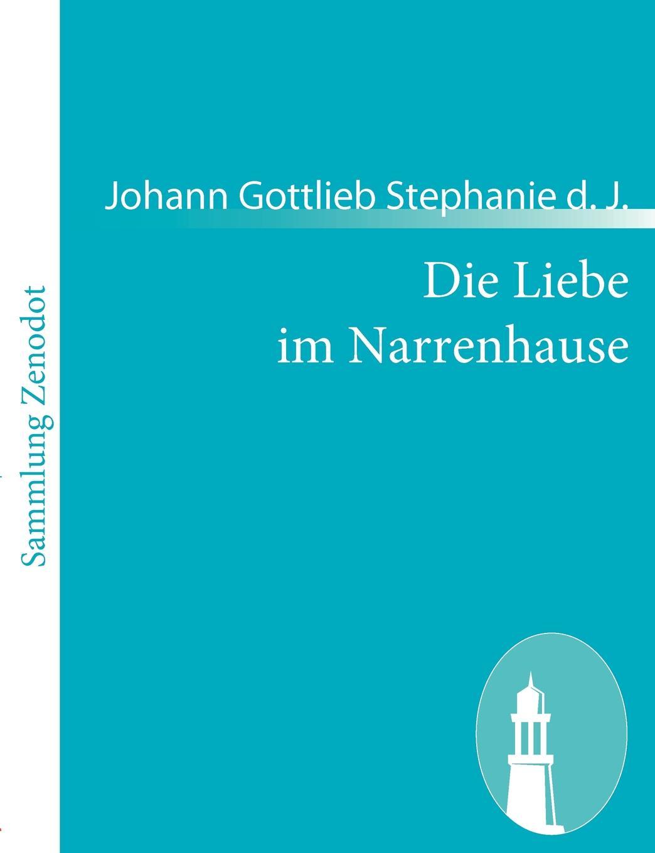 Johann Gottlieb Stephanie d. J. Die Liebe im Narrenhause maike krüger die liebe spricht