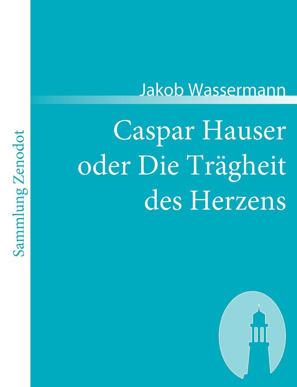 лучшая цена Jakob Wassermann Caspar Hauser Oder Die Tr Gheit Des Herzens