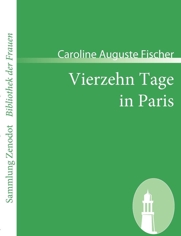 Caroline Auguste Fischer Vierzehn Tage in Paris