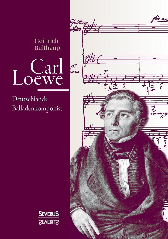 Heinrich Bulthaupt Carl Loewe. Deutschlands Balladenkomponist heinrich leutz die kolonien deutschlands