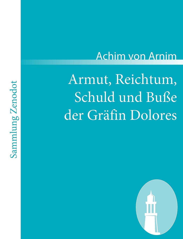 Achim Von Arnim Armut, Reichtum, Schuld Und Bu E Der Gr Fin Dolores the book of dolores