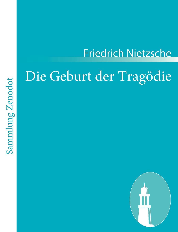 Friedrich Nietzsche Die Geburt der Tragodie friedrich nietzsche uber die zukunft unserer bildungs anstalten