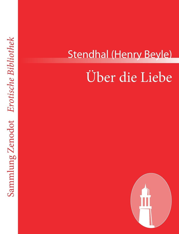Stendhal (Henry Beyle) Uber die Liebe maike krüger die liebe spricht