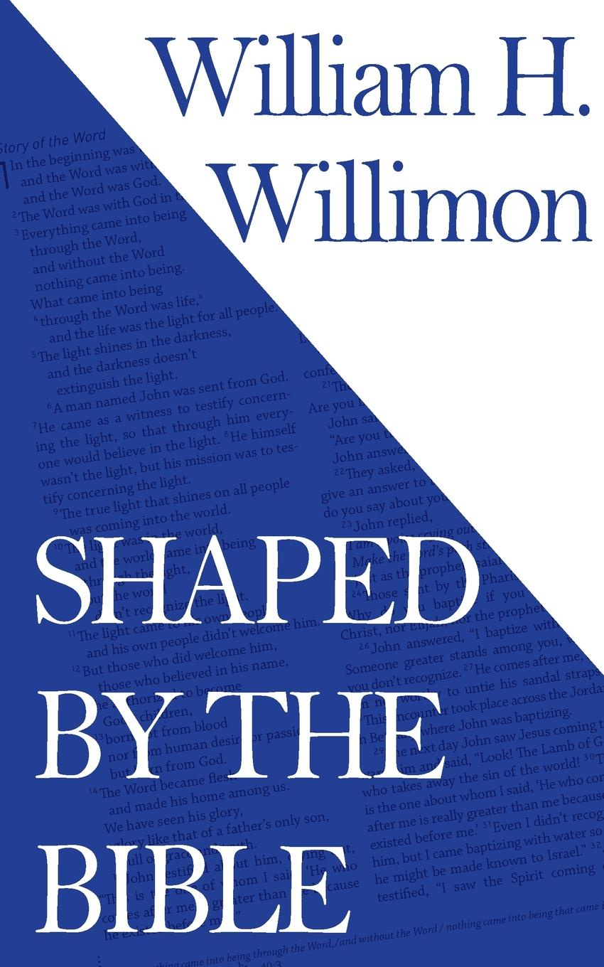 William H Willimon Shaped by the Bible