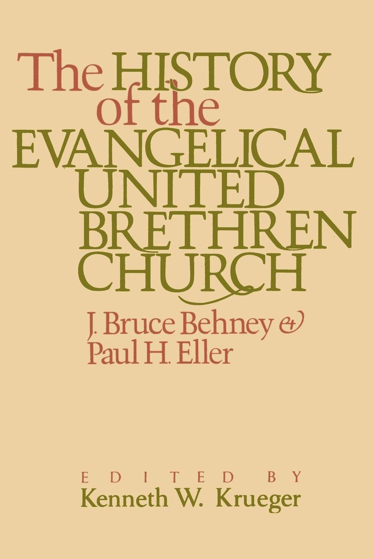 Фото - J. Bruce Behney, Paul Himmel Eller The History of the Evangelical United Brethren Church julian roderick felix jones and the dawn of the brethren