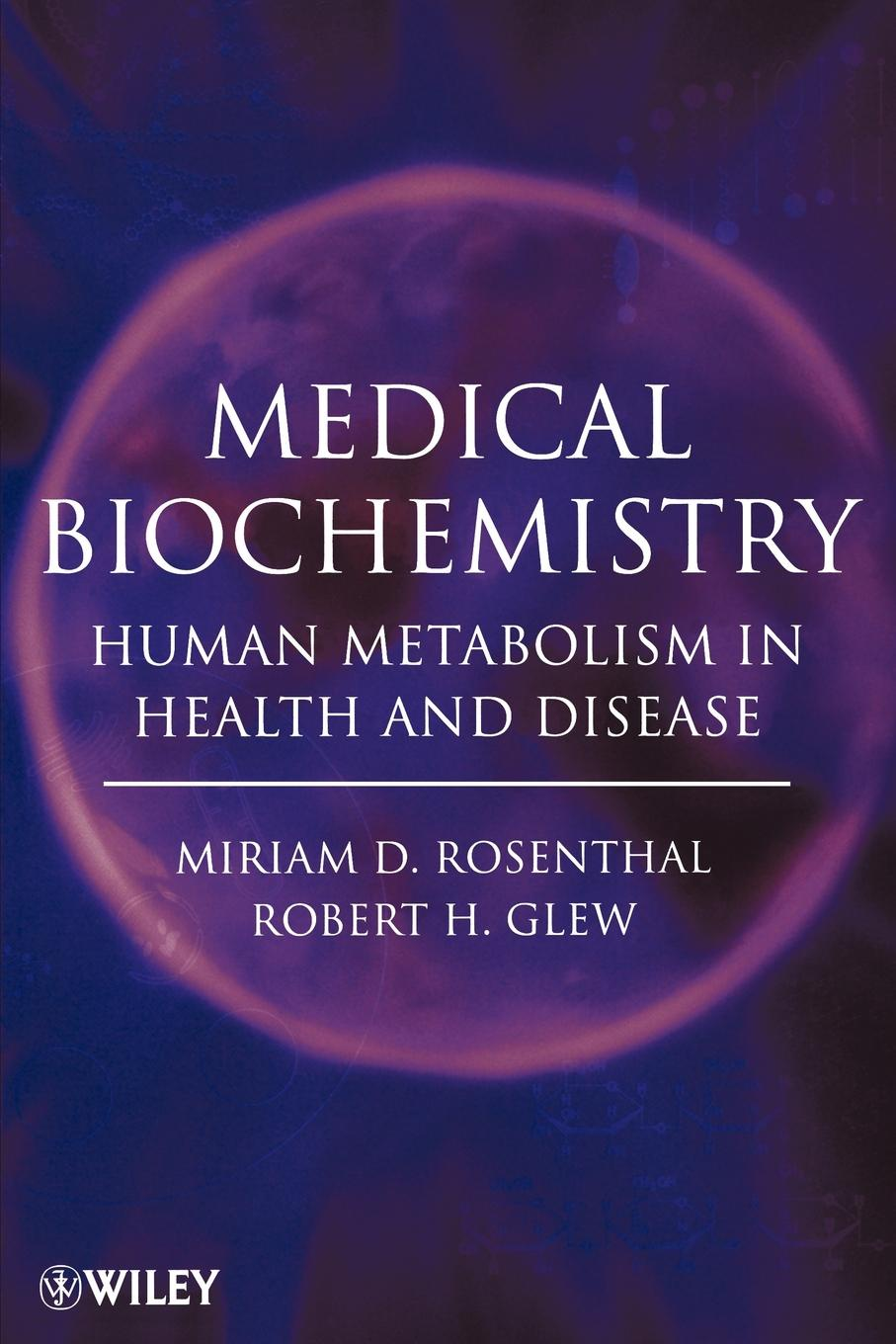 Miriam D. Rosenthal, Robert H. Glew Medical Biochemistry. Human Metabolism in Health and Disease imaging of the human brain in health and disease