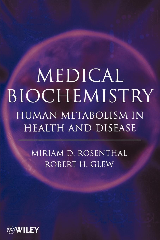 Miriam D. Rosenthal, Robert H. Glew Medical Biochemistry. Human Metabolism in Health and Disease