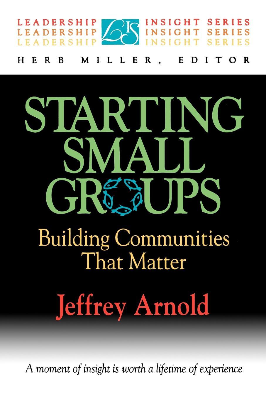 Jeffrey Arnold Starting Small Groups. Building Communities That Matter building non profit communities online