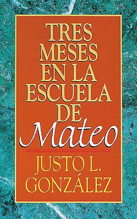 Justo L. Gonzalez Tres Meses En La Escuela de Mateo. Estudios Sobre El Evangelio de Mateo a d d orbigny estudios sobre la geologia de bolivia