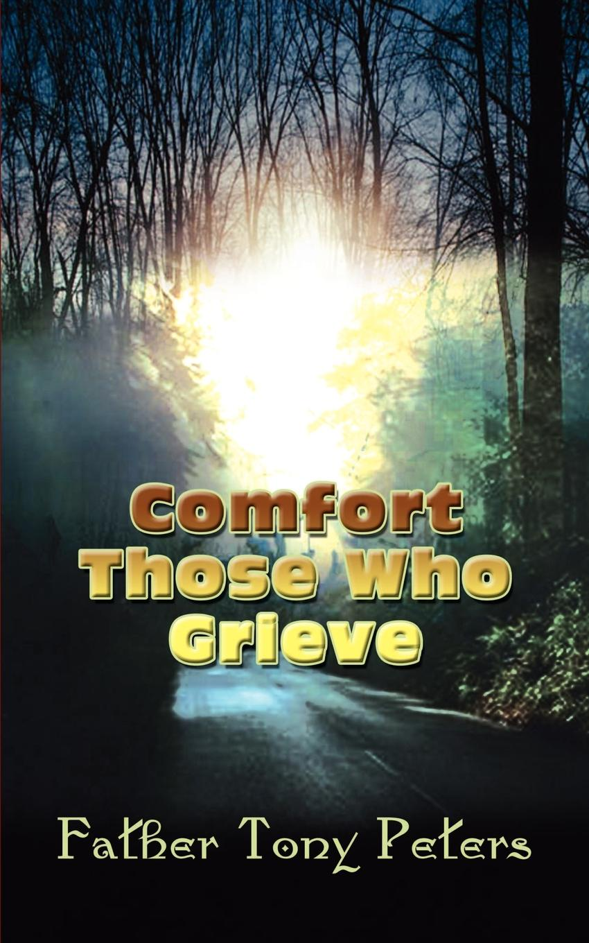 Father Tony Peters Comfort Those Who Grieve who will comfort toffle