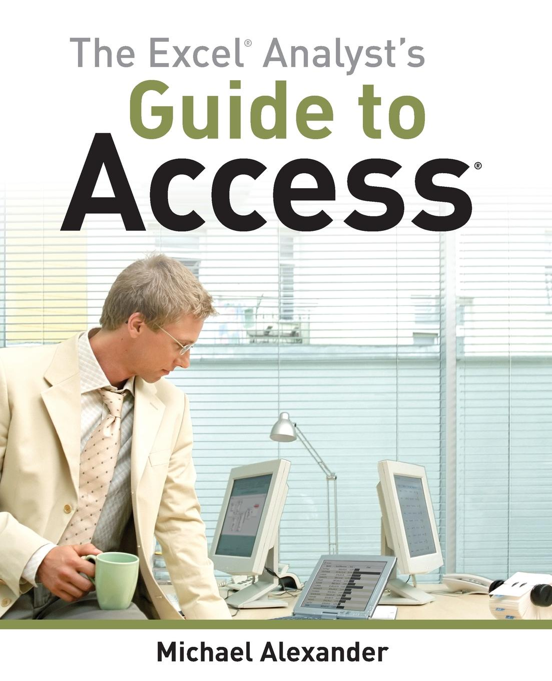 Michael Alexander The Excel Analyst's Guide to Access michael alexander 101 ready to use excel formulas