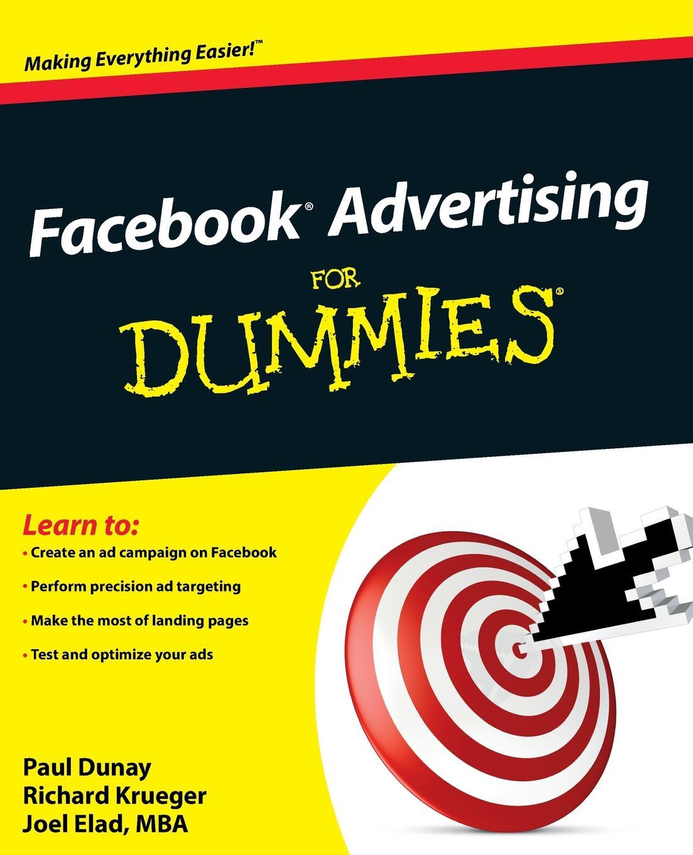 Paul Dunay, Richard Krueger, Joel Elad Facebook Advertising for Dummies joel elad starting an online business all in one for dummies