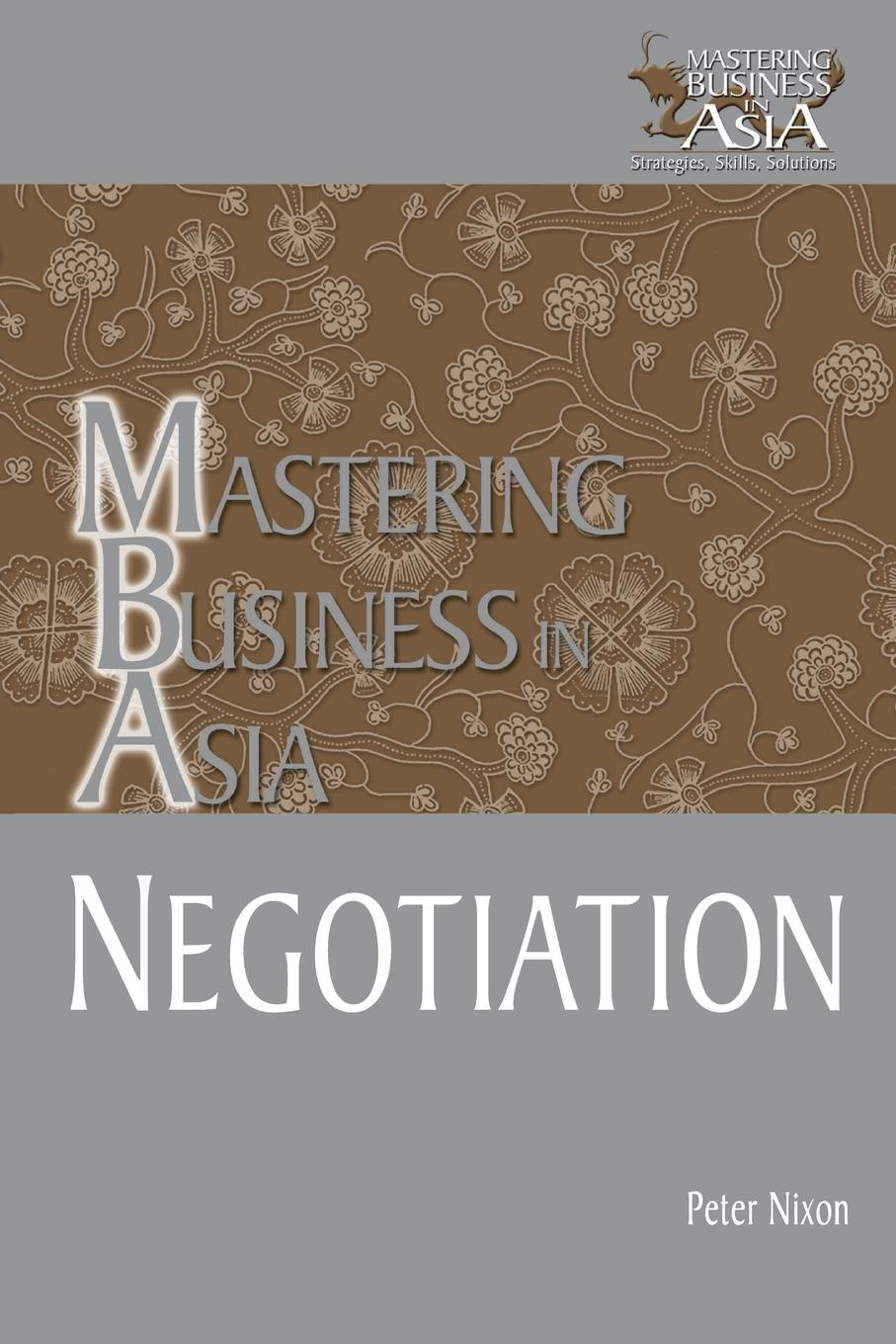 Nixon MBA NEGOTIATION IN THE MASTERI mba in a book