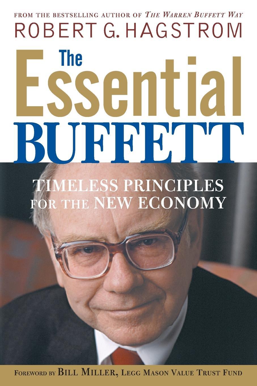Robert G. Hagstrom The Essential Buffett. Timeless Principles for the New Economy robert hagstrom g the essential buffett timeless principles for the new economy