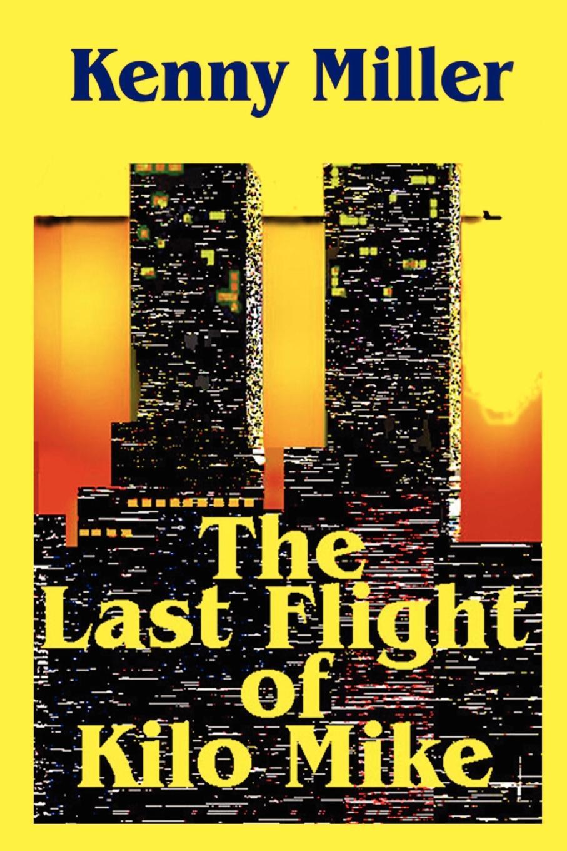 Kenny Miller The Last Flight of Kilo Mike