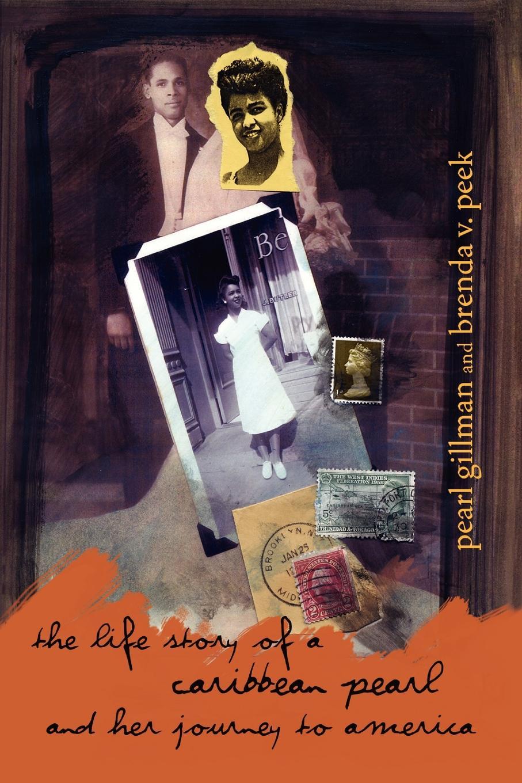 Gillma Pearl Gillman and Brenda V. Peek, Pearl Gillman and Brenda V. Peek The Life Story of a Caribbean Pearl and Her Journey to America brenda harlen once and again