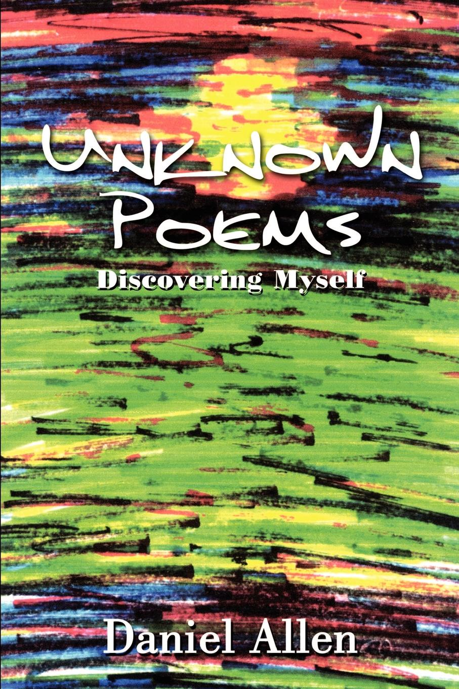 Daniel Allen Unknown Poems. Discovering Myself unknown required poems for reading and memorizing
