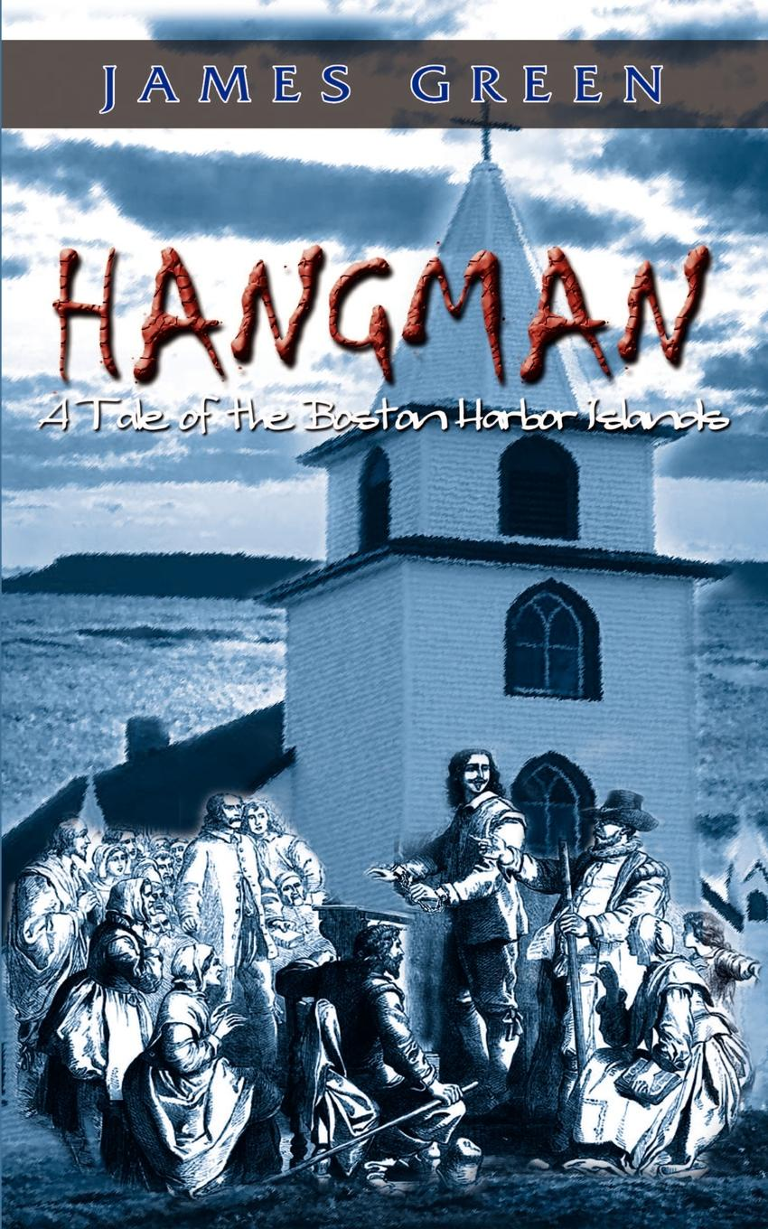 James Green HANGMAN. A Tale of the Boston Harbor Islands hangman