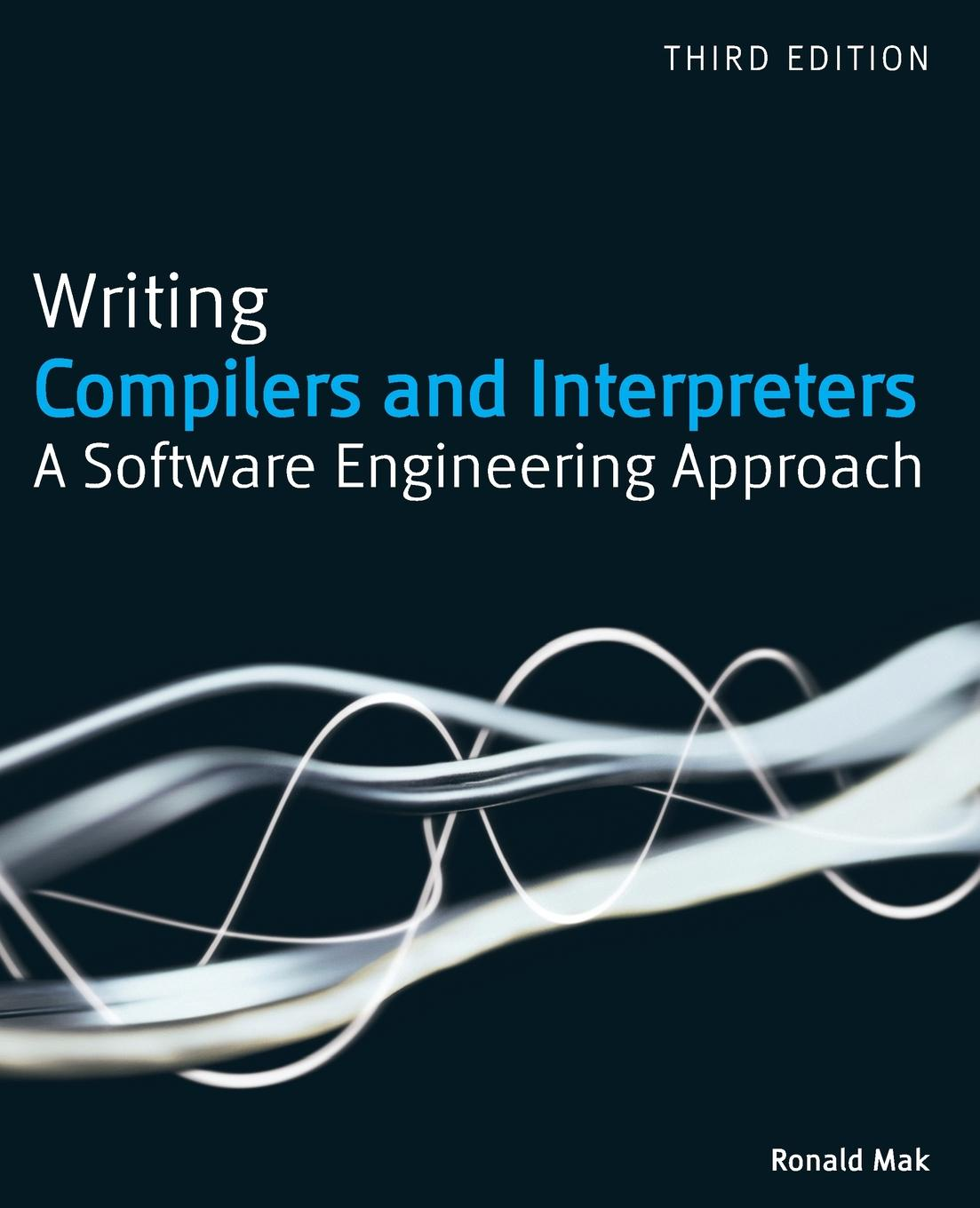 Ronald Mak Writing Compilers and Interpreters. A Modern Software Engineering Approach Using Java все цены