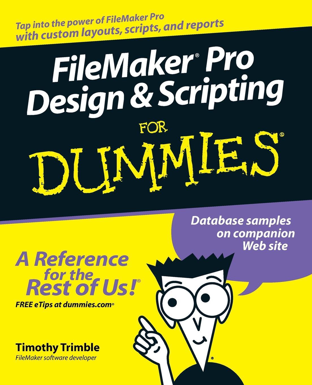 Timothy Trimble FileMaker Pro Design & Scripting for Dummies цена в Москве и Питере