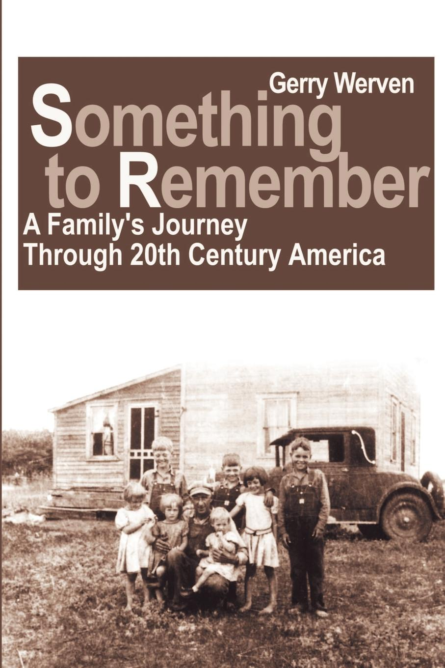 Gerry Werven Something to Remember. A Familys Journey Through 20th Century America